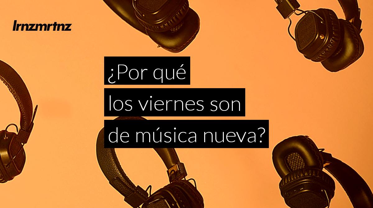 ¿Por qué los viernes son de música nueva?: La razón del New Music Friday